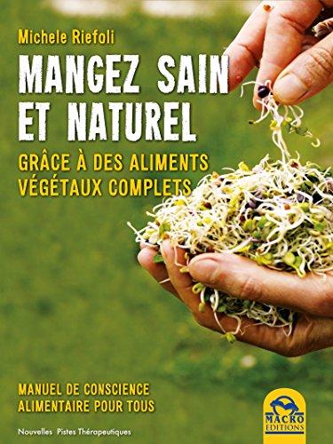 Livre Mangez Sain et Naturel: Grâce à des aliments végétaux complets epub pdf