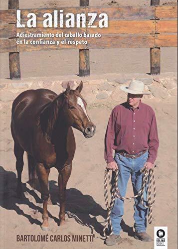 La alianza: Adiestramiento del caballo basado en la confianza y el respeto (Animales y naturaleza) por Bartolomé Carlos Minetti