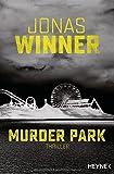 Murder Park: Thriller von Jonas Winner