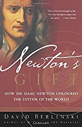 Newton's Gift: How Sir Isaac Newton Unlocked the System of the World