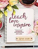 Lehrerkalender 2018/2019 - Teach.Love.Inspire: Der Unterrichtsplaner für Lehrer für das neue Schuljahr