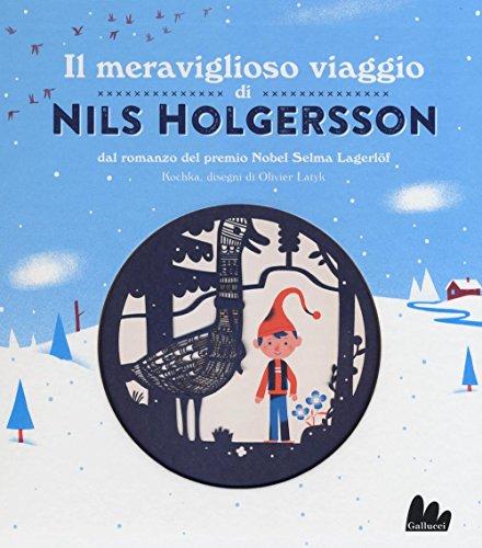 Il meraviglioso viaggio di Nils Holgersson da Selma Lagerlf. Ediz. illustrata
