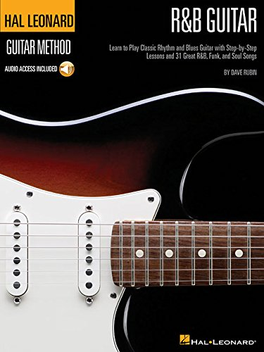 R&B Guitar Method: Learn to Play Classic Rhythm and Blues Guitar with Step-By-Step Lessons and 31 Great R&B, Funk and Soul Songs