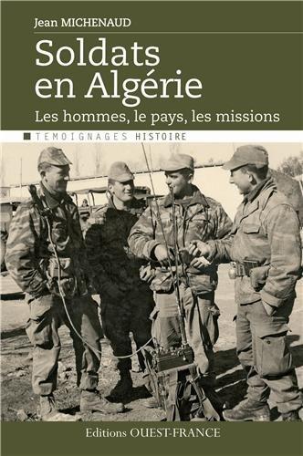 Soldats en Algérie : Le pays, les hommes, les missions
