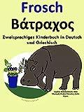 Zweisprachiges Kinderbuch in Deutsch und Griechisch: Frosch (Mit Spaß Griechisch lernen 1)