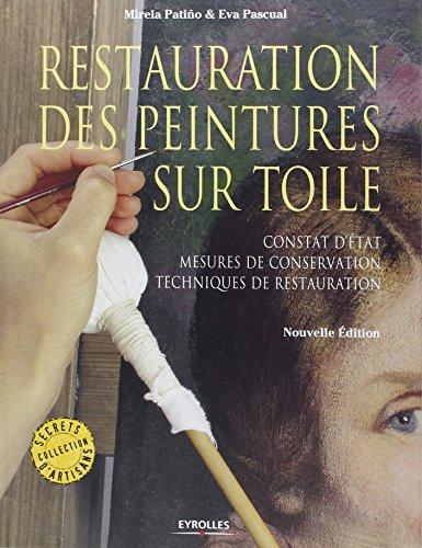 Restauration des peintures sur toile: Constat d'état, mesures de conservation, techniques de restauration par Mireia Patiño