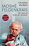 Moshé Feldenkrais: Der Mensch hinter der Methode (German Edition)