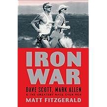 Iron War: Dave Scott, Mark Allen, and the Greatest Race Ever Run by Matt Fitzgerald (2012-10-01)