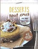 Desserts tout crus - 40 recettes simples pour se lancer