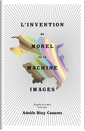 L'Invention de Morel ou la Machine a Images por Adolfo Bioy Casares