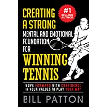 Creating a Strong Mental and Emotional Foundation for Winning Tennis: Move Forward with Confidence in Your Values to Play Your Way (English Edition)