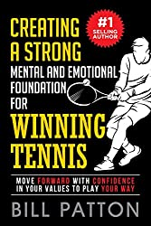 Creating a Strong Mental and Emotional Foundation for Winning Tennis: Move Forward with Confidence in Your Values to Play Your Way