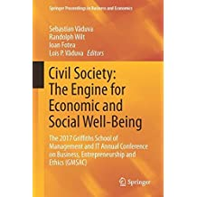 Civil Society: The Engine for Economic and Social Well-Being: The 2017 Griffiths School of Management and IT Annual Conference on Business, ... Proceedings in Business and Economics)