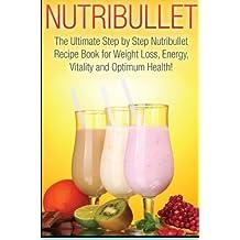 Nutribullet: The Ultimate 2 in 1 Nutribullet BOX SET for Beginners: Book 1: Nutribullet + Book 2: Nutribullet Recipes (Nutribullet - Nutribullet Nutribullet Smoothies - Nutribullet Cookbook)