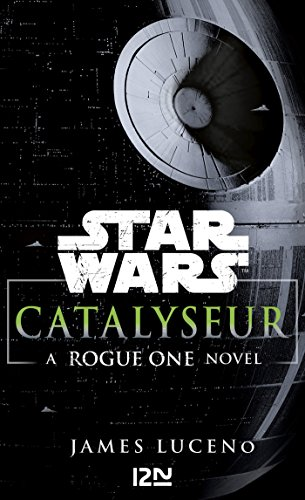 Star Wars Catalyseur - A Rogue one story par James LUCENO