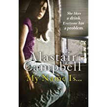 My Name Is... by Alastair Campbell (2013-09-12)