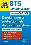 100% BTS Enseignements Professionnels de Communication Épreuves E4-E5-E6 Programmes de 1re et 2e Années...
