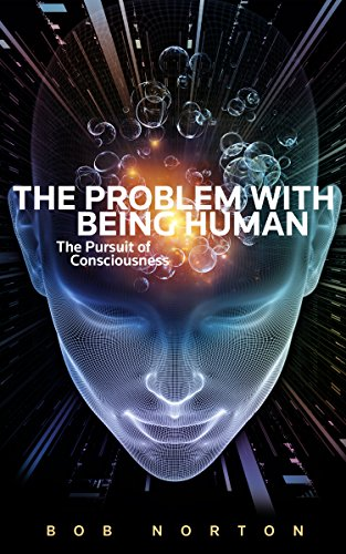 the-problem-with-being-human-the-pursuit-of-conciousness-english-edition