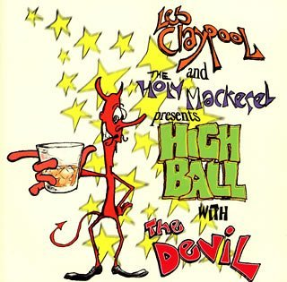 Highball With The Devil by Les Claypool & The Holymackerel (1996-12-18) - 12 Highballs