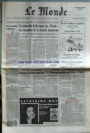 MONDE (LE) [No 13367] du 20/01/1988 - LE CHANCELIER KOHL EXPOSE AU MONDE SA CONCEPTION DE LA SECURITE EUROPEENNE - VERS UNE TROISIEME OPTION ZERO - FIN DE LA REBELLION EN ARGENTINE - L'ACTION DE MATRA A 110 F - LA MEMOIRE DES FRANCAIS - L'OPA SUR LA GENERALE DE BELGIQUE - RESTAURER LE SYSTEME MONETAIRE PAR EDOUARD BALLADUR - M. MITTERRAND CANDIDAT SANS LE DIRE... ET FAVORI PAR JEAN-MARIE COLOMBANI - LES SEPT MITTERRAND OU LES METAMORPHOSES D'UN SEPTENNAT PAR CATHERINE NAY - BILAN DU