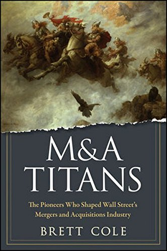ma-titans-the-pioneers-who-shaped-wall-streets-mergers-and-acquisitions-industry