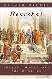 Heureka! Lukians Markt der Philosophen - Rainer Nickel