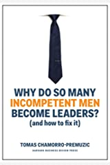 Why Do So Many Incompetent Men Become Leaders?: (And How to Fix It) Hardcover