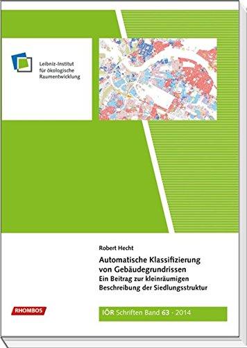Automatische Klassifizierung von Gebäudegrundrissen: Ein Beitrag zur kleinräumigen Beschreibung der Siedlungsstruktur (IÖR Schriften)