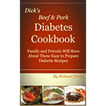 Dick's Beef & Pork Diabetes Cookbook: Family and Friends Will Rave About These Easy to Prepare Diabetic Recipes (Dick's Diabetes Cookbooks Book 2) (English Edition)