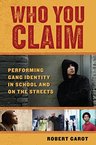 Who You Claim: Performing Gang Identity in School and on the Streets (Alternative Criminology) by Robert Garot (2010-02-01)