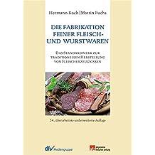 Die Fabrikation feiner Fleisch- und Wurstwaren: Das Standardwerk zur traditionellen Herstellung von Fleischerzeugnissen (Produktionspraxis im Fleischerhandwerk)