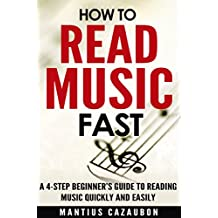 How To Read Music Fast: A 4-Step Beginner's Guide To Reading Music Quickly And Easily (English Edition)