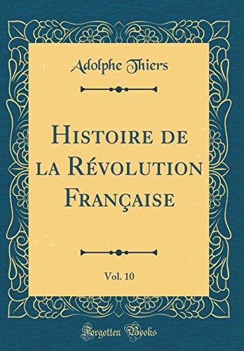 Histoire de la Révolution Française, Vol. 10 (Classic Reprint)
