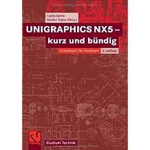 UNIGRAPHICS NX5 - kurz und bündig (Studium Technik)