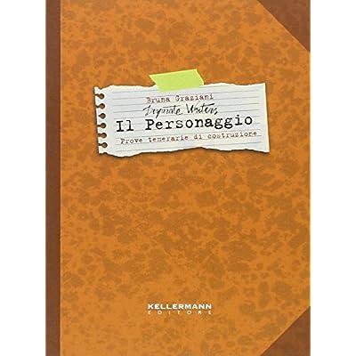 Il Personaggio. Desperate Writers. Prove Temerarie Di Costruzione