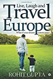 Live, Laugh and Travel Europe : What if your dream comes true!