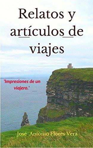 RELATOS Y ARTÍCULOS DE VIAJES: Impresiones de un viajero de [Vera, José Antonio Flores ]