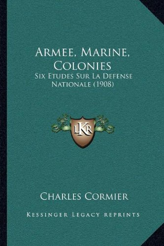 Armee, Marine, Colonies: Six Etudes Sur La Defense Nationale (1908)