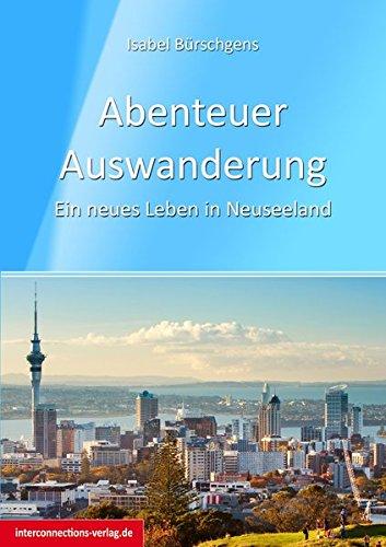 Abenteuer Auswanderung: Ein neues Leben in Neuseeland (Jobs, Praktika, Studium)