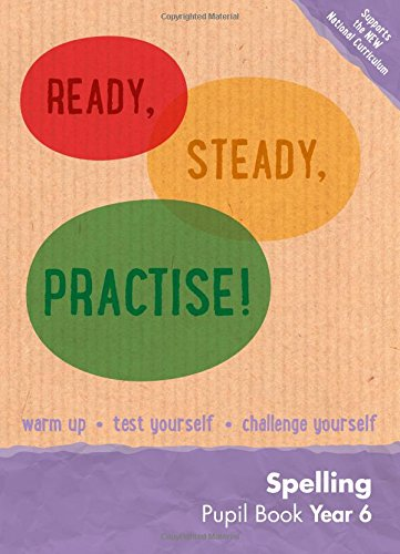 Year 6 Spelling Pupil Book: English KS2 (Ready, Steady, Practise!)