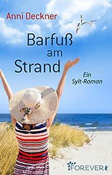 Barfuß am Strand: Ein Sylt-Roman (Ein Nordsee-Roman 1) von [Deckner, Anni]