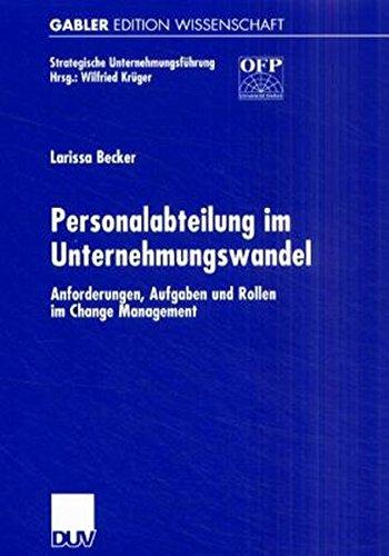 Personalabteilung im Unternehmungswandel. Anforderungen, Aufgaben und Rollen im Change Management (Strategische Unternehmungsführung)