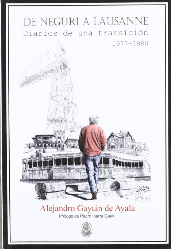 De Neguri A Lausanne - Diarios De Una Transicion 1977-1980