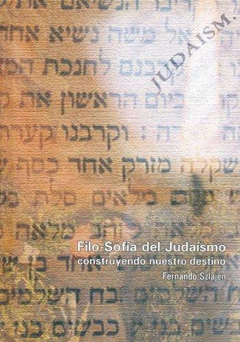 Filo-Sofia del Judaismo: Construyendo Nuestro Destino por Fernando Szlajen epub
