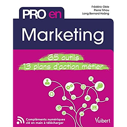 Pro en... Marketing - 65 outils - 13 plans d'action