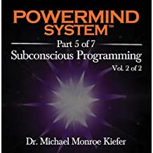 Powermind System Part 5 of 7 - Volume 2 of 2 - Programming Your Subconscious Mind for Automatic Success by Dr. Michael Monroe Kiefer