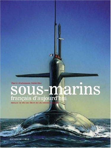 Sous-marins français d'aujourd'hui par Michel Bez, Thierry d' Arbonneau