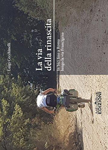 La via della rinascita. In bici fino a Roma lungo la via Francigena por Luigi Cecchinelli