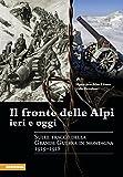 Il fronte delle Alpi ieri e oggi. Sulle tracce della grande guerra in montagna 1915-1918