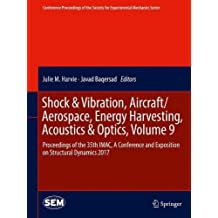 Shock & Vibration, Aircraft/Aerospace, Energy Harvesting, Acoustics & Optics, Volume 9: Proceedings of the 35th IMAC, A Conference and Exposition on ... Society for Experimental Mechanics Series)